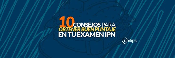 10 consejos para obtener un buen puntaje en tu examen IPN