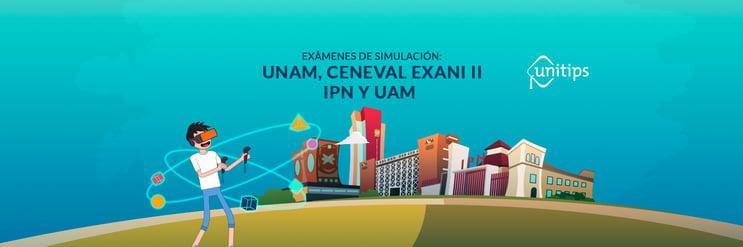 Exámenes de simulación: UNAM, CENEVAL EXANI II, IPN y UAM