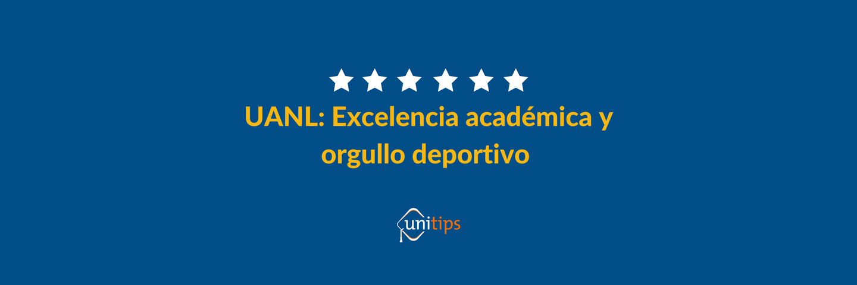 UANL - Excelencia académica y orgullo deportivo