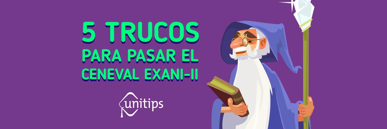 Examen CENEVAL EXANI II: 5 trucos para pasarlo