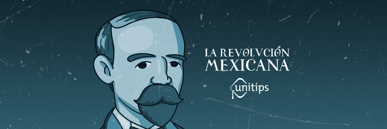 La Revolución Mexicana | Guía CENEVAL EXANI II
