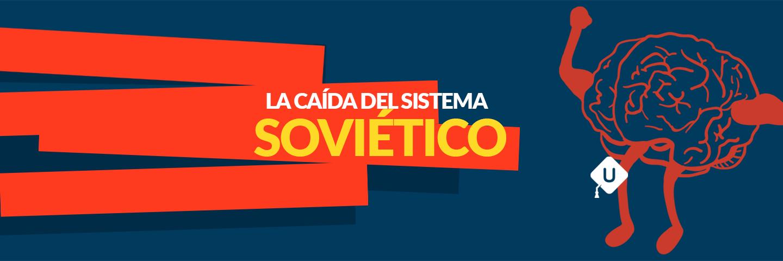 La caída del sistema soviético | Guía CENEVAL EXANI II