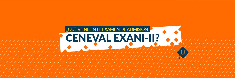 ¿Qué viene en el examen de admisión CENEVAL EXANI-II? | Unitips
