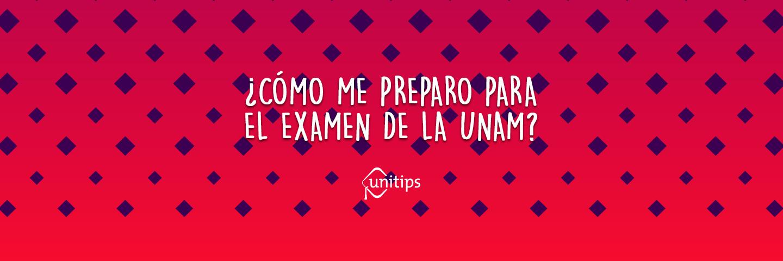 ¿Cómo me preparo para el examen de la UNAM?