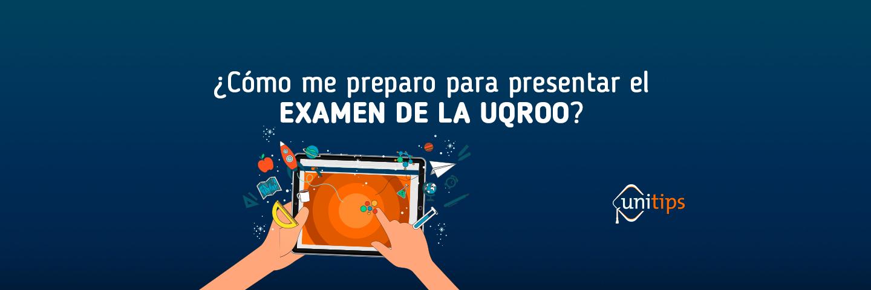 ¿Cómo pasar el examen de ingreso a la UQROO?