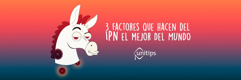 3 factores que hacen al IPN de los mejores del mundo