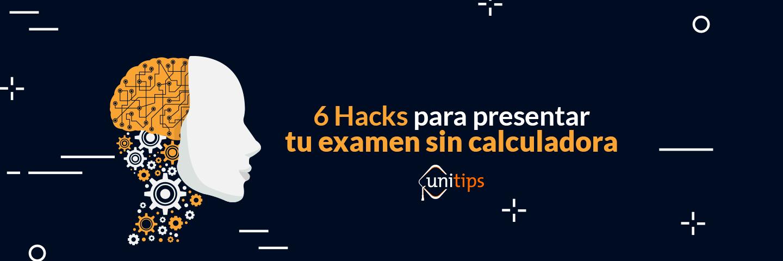 6 Hacks para presentar tu examen de ingreso a la UNAM sin calculadora
