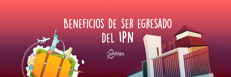 Beneficios de ser egresado del IPN