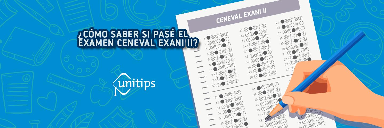 ¿Cómo saber si pasé el examen CENEVAL EXANI II?