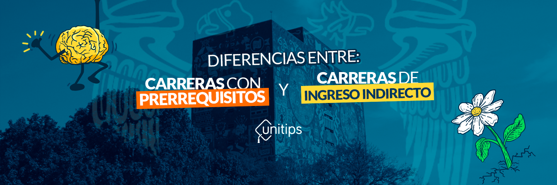Carreras de la UNAM de ingreso indirecto y con prerrequisitos