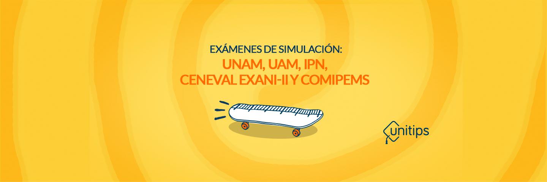 Exámenes de simulación: UNAM, CENEVAL EXANI II, COLLEGE BOARD, IPN y UAM