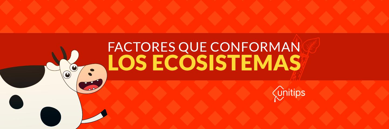 Factores que conforman los ecosistemas | Guía IPN