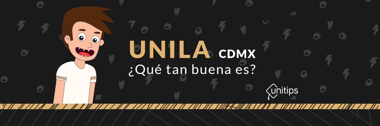 UNILA CDMX, ¿Qué tan buena es?