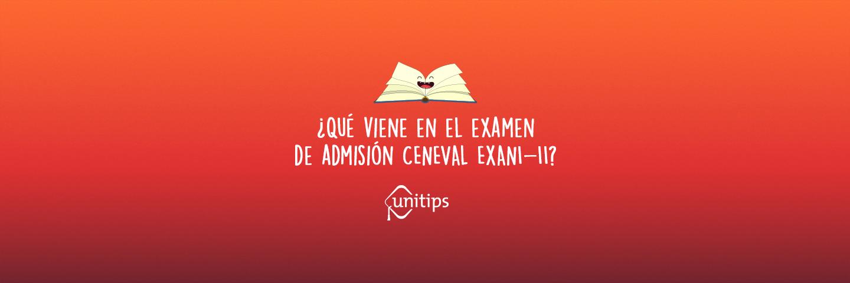 ¿Qué viene en el examen de admisión CENEVAL EXANI-II?