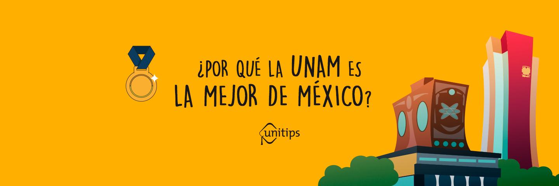 ¿por qué la UNAM es la Mejor de México?