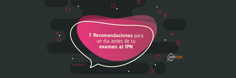 7 Recomendaciones para un día antes de tu examen al IPN