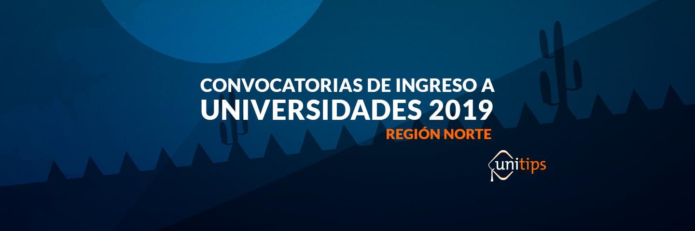 Convocatorias de ingreso a universidades 2019: Región Norte