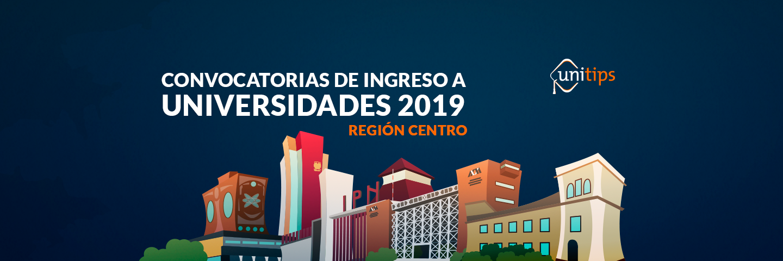 Convocatorias de ingreso a universidades 2019: Región centro
