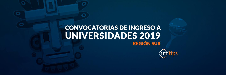 Convocatorias de ingreso a universidades 2019: Región Sur