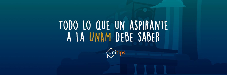 ¡Todo lo que un aspirante a la UNAM debe saber!