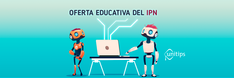 Oferta educativa del IPN, carreras y licenciaturas del Politécnico Nacional