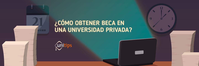 Cómo obtener una beca para pagar una universidad privada | Unitips