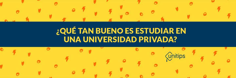 ¿Qué tan bueno es estudiar en una universidad privada?