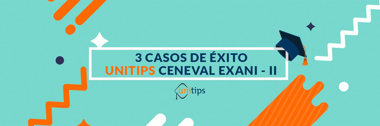 3 Casos de éxito Unitips EXANI II de CENEVAL
