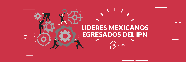 5 Líderes mexicanos egresados del IPN
