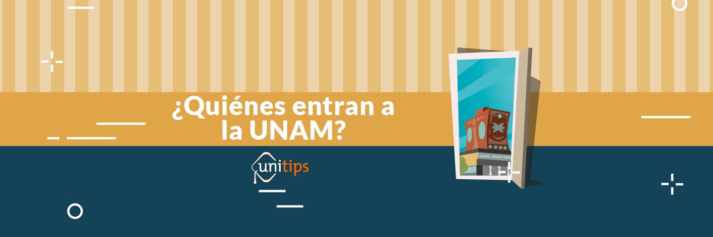 ¿Quiénes entran en la UNAM?