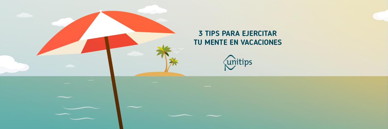 3 tips para ejercitar tu mente en vacaciones