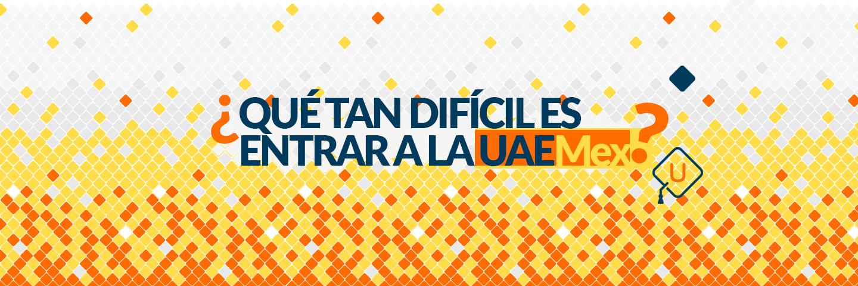 ¿Qué tan difícil es entrar a la UAEMex?