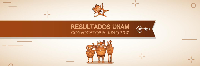 RESULTADOS UNAM Convocatoria Junio 2017