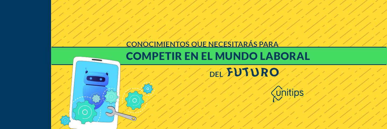 Conocimientos que necesitarás para competir en el mundo laboral del futuro